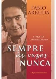 Sempre, As Vezes, Nunca: Etiquta E Compo Arruda, Fabio