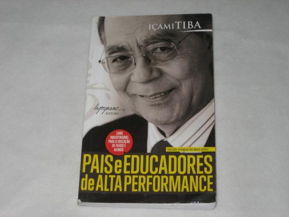 Pais E Educadores De Alta Performance - Içami Tiba - 2012