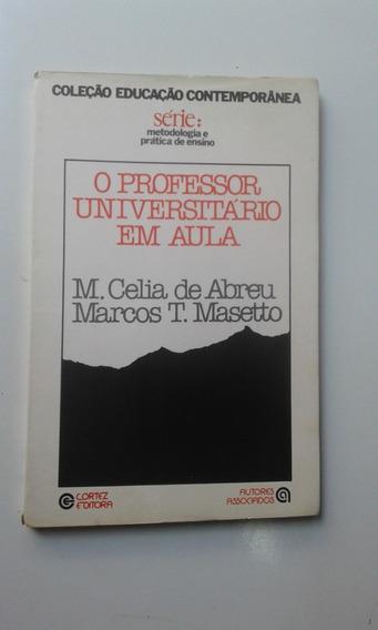 Livro - O Professor Universitário Em Aula - M Célia De Abreu