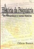 História Da Psiquiatria Em Pernambuco E Othon Bastos
