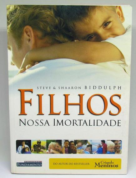 Livro Filhos Nossa Imortalidade - Steve & Shaaron Biddulph