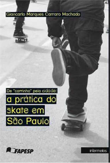 De Carrinho Pela Cidade - A Pratica Do Skate Em Sao Paulo