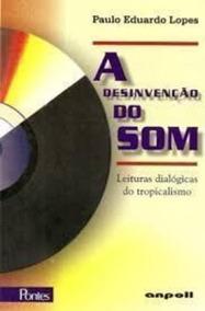 Livro A Desinvenção Do Som Paulo Eduardo Lopes