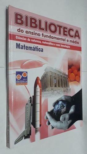 Biblioteca Do Ensino Fundamenta E Médio: Matemática