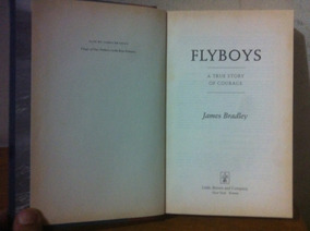 Flyboys A True Story Of Courage - Livro Sobre Guerra Aviaçao