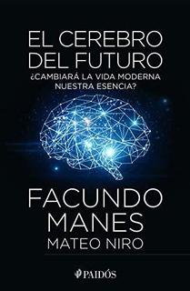 Libro : El Cerebro Del Futuro - Manes, Facundo - Niro,...