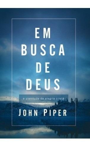 Livro John Piper - Em Busca De Deus - A Plenitude Da Alegria