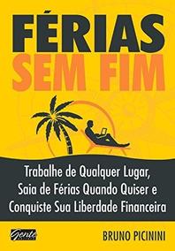 Livro Férias Sem Fim Bruno Picinini Trabalhe Em Qq Lugar...