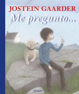 Me Pregunto, Jostein Gaarder, Siruela