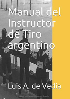 Libro : Manual Del Instructor De Tiro Argentino Una Guía...