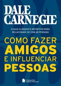 Como Fazer Amigos E Influenciar Pessoas Livro Dale Carnegie