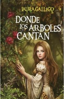 Donde Los Árboles Cantan - Laura Gallego - Nuevo - Original