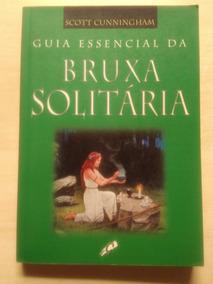 Guia Essencial Da Bruxa Solitaria Scott Cunningham