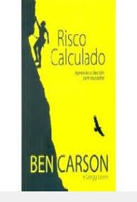 Risco Calculado - Aprenda A Decidir Com Ben Carson - Gregg