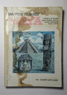 Una Visión Del Mundo Maya , Guaoberto Zapata Alonzo