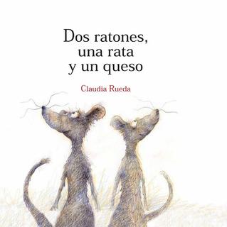 ** Dos Ratones , Una Rata Y Un Queso ** Claudia Rueda