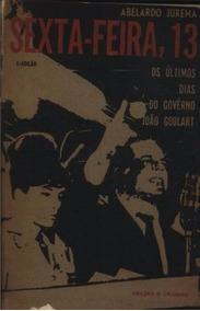 Livro Sexta-feira,13,os Últimos Dias Do Governo João Goulart