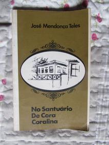 No Santuário De Cora Coralina - José Mendonça Teles