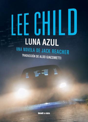 Luna Azul. Lee Child. Blatt Y Rios