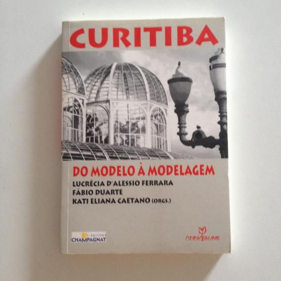 Livro Curitiba Do Modelo À Modelagem - Lucrécia D