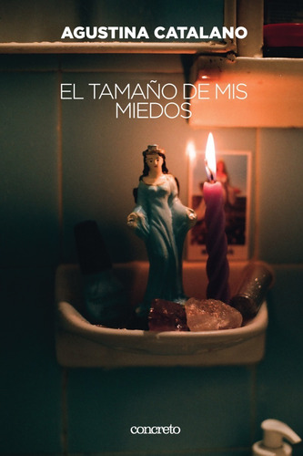 El Tamaño De Mis Miedos - Agustina Catalano