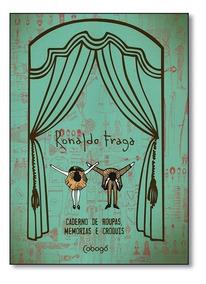 Ronaldo Fraga: Caderno De Roupas, Memórias E Croquis