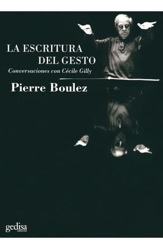 Imagen 1 de 3 de La Escritura Del Gesto, Boulez, Ed. Gedisa