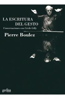 La Escritura Del Gesto, Boulez, Ed. Gedisa
