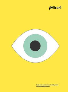 Mirar! - Guía Para Acercarse A La Fotografía Con Joel Meyero