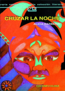 Cruzar La Noche, Alicia Barberis, Ed. Colihue