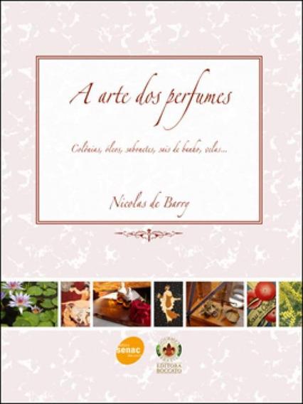 A Arte Dos Perfumes : Colônias, Óleos, Sabonetes, Sais De