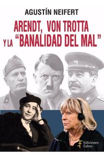 Arendt Von Trotta Y La Banalidad Del Mal. Ediciones Fabro