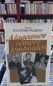 Alagoanos Sempre Lembrados Senador Guilherme Palmeira