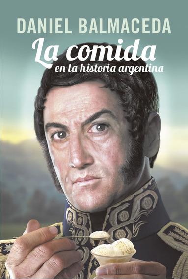 Comida En La Historia Argentina - Daniel Balmaceda