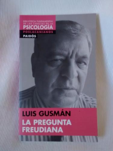 Imagen 1 de 5 de La Pregunta Freudiana  Luis Gusman Paidos