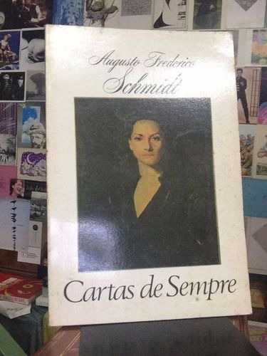 Livro Cartas De Sempre Augusto Frederico Schmidt