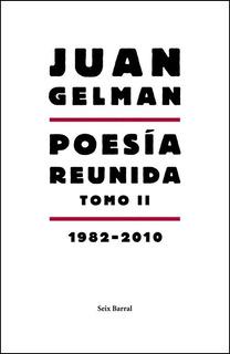 Poesía Reunida - Tomo 2 ( 1982 - 2010 ) - Gelman Juan