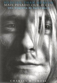 Livro Mais Pesado Que O Céu - Uma Biografia De Kurt Cobain