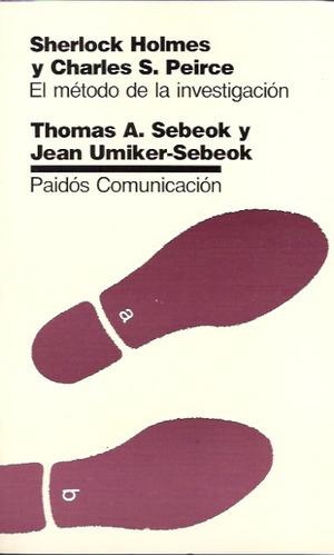 Sherlock Holmes Y Charles Peirce, Thomas Sebeok, Paidós