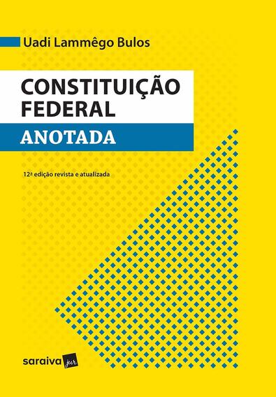 Constituição Federal Anotada - Uadi Lammêgo - 12ª Ed 2017