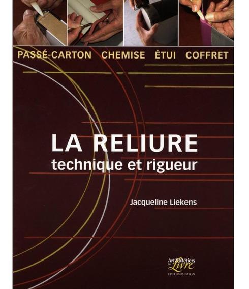La Reliure : Technique Et Rigueur : Passé-carton, Chemise, É