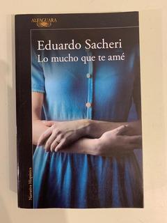 Libro Lo Mucho Que Te Ame Eduardo Sacheri