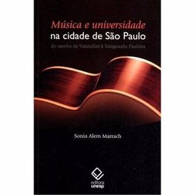 Música E Universidade Na Cidade De São Paulo - Sonia Marrach