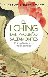 El I Ching Del Pequeño Saltamontes - Gustavo Andres Rocco