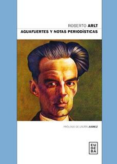 Aguafuertes Y Notas Periodisticas - Roberto Arlt - Eudeba