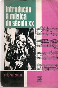 Introdução À Música Do Século Xx - Eric Salzman (zahar, 1970