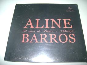 Cd Aline Barros 10 Anos De Louvor E Adoração Original !