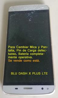 Blu Dash X Plus Lte, Pantalla Y Pinde Carga Malo
