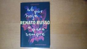 Livro Só Por Hoje E Para Sempre Renato Russo