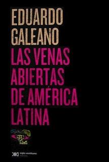 Las Venas Abiertas De América Latina - Galeano - Siglo Xxi